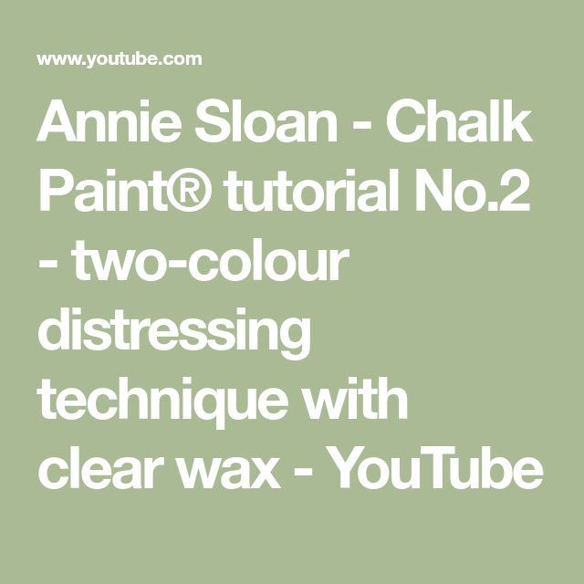 Annie Sloan - Chalk Paint® tutorial No.2 - two-colour distressing technique with clear wax - YouTube