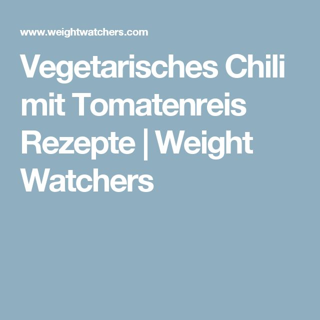 Vegetarisches Chili mit Tomatenreis Rezepte | Weight Watchers