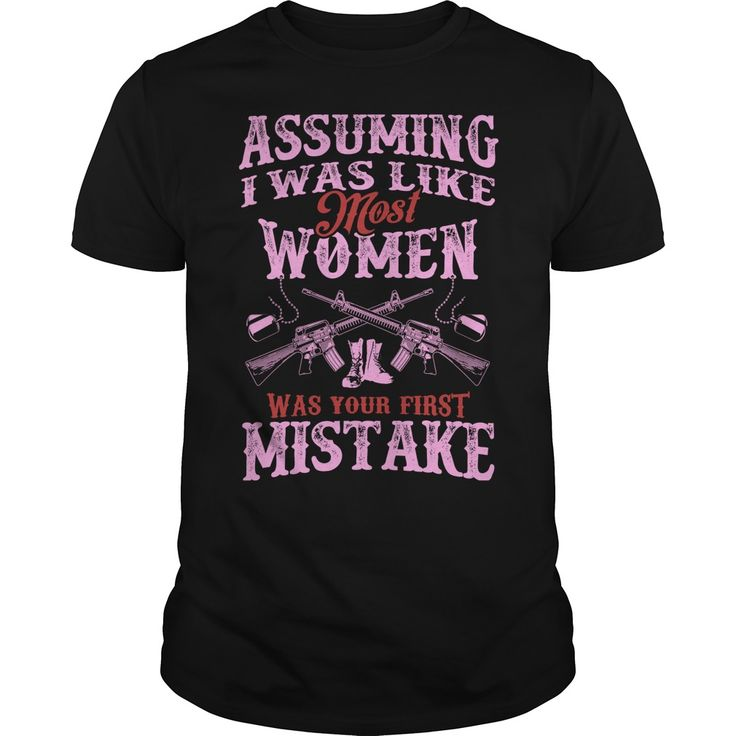Assuming I was like most women was your First Mistake - Military. Veteran Women. Support Our Troops United States of America U.S. Military Patriotic Quotes, Sayings,T-Shirts, Hoodies, Tees, Hats, Coffee Cup Mugs, Gifts.