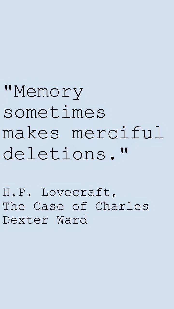 """""""Memory sometimes makes merciful deletions. """" , The Case of Charles Dexter Ward by H.P. #Lovecraft"""