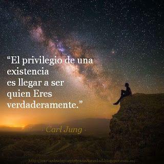 """""""El privilegio de una existencia es llegar a ser quien verdaderamente Eres."""" · Carl Gustav Jung ·"""