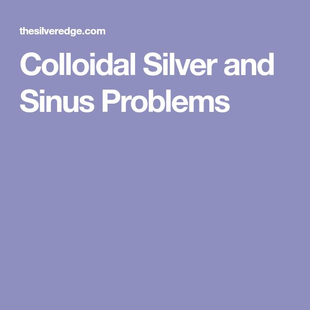 Colloidal Silver and Sinus Problems