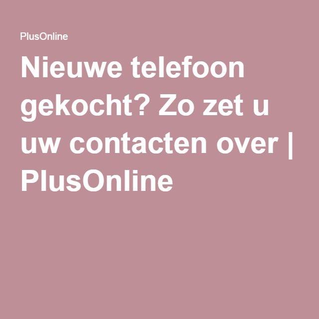 Nieuwe telefoon gekocht? Zo zet u uw contacten over | PlusOnline