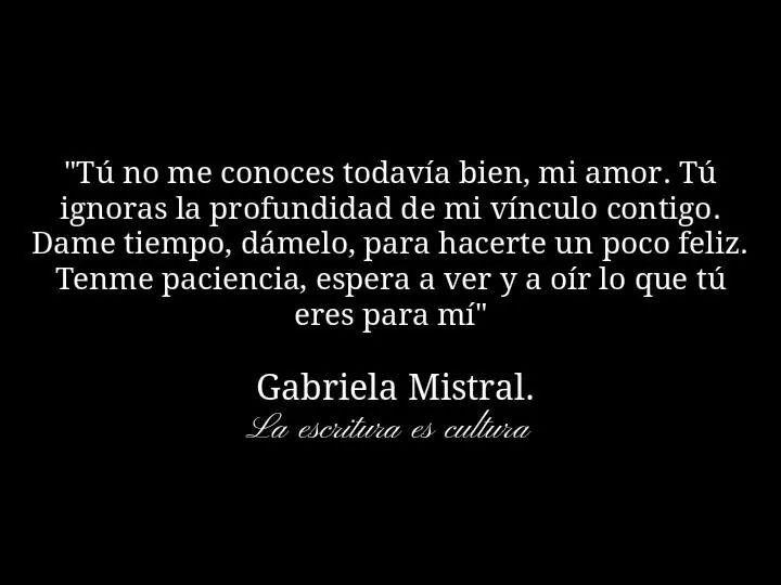 Tú no me conoces todavía bien, mi amor ... Gabriela Mistral #Feeling