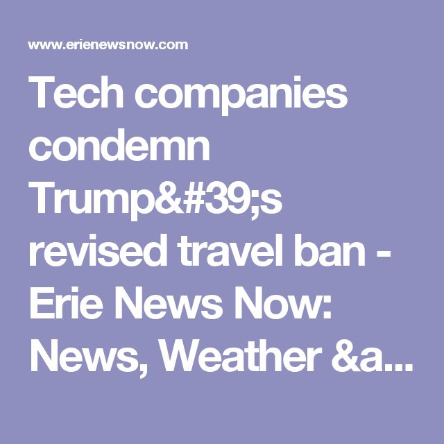 Tech companies condemn Trump's revised travel ban - Erie News Now: News, Weather & Sports   WICU 12 & WSEE