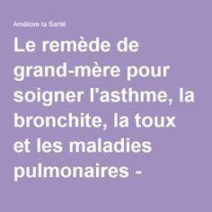Le remède de grand-mère pour soigner l'asthme, la bronchite, la toux et les maladies pulmonaires - Améliore ta Santé
