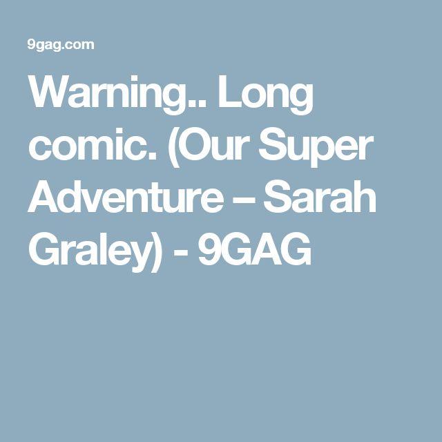 Warning.. Long comic. (Our Super Adventure – Sarah Graley) - 9GAG