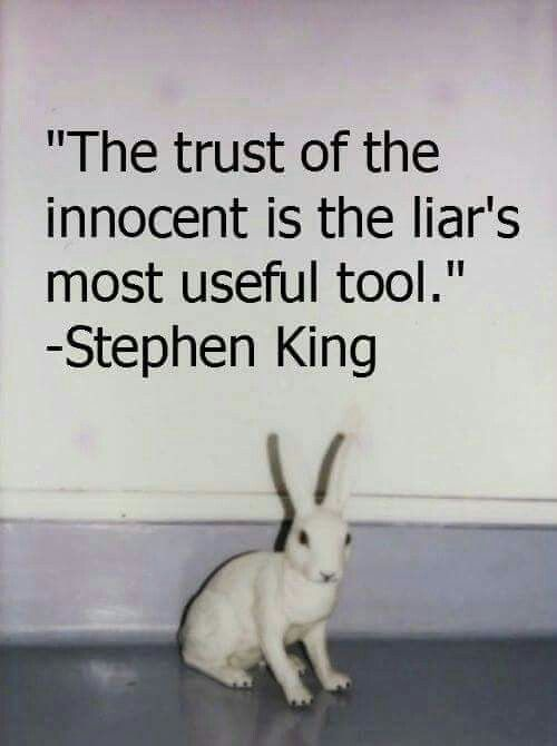 The trust of the innocent is the liar's most useful tool. ~ Stephen King
