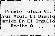 http://tecnoautos.com/wp-content/uploads/imagenes/tendencias/thumbs/previo-toluca-vs-cruz-azul-el-diablo-herido-en-el-orgullo-recibe-a.jpg Toluca vs Cruz Azul. Previo Toluca vs. Cruz Azul: El diablo herido en el orgullo recibe a ..., Enlaces, Imágenes, Videos y Tweets - http://tecnoautos.com/actualidad/toluca-vs-cruz-azul-previo-toluca-vs-cruz-azul-el-diablo-herido-en-el-orgullo-recibe-a/