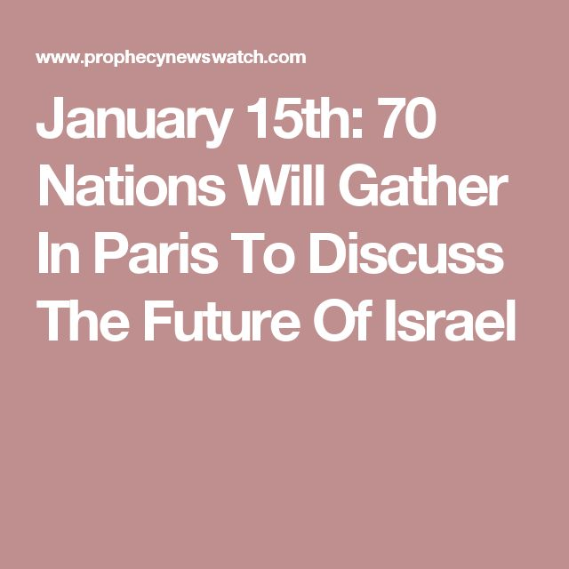 January 15th: 70 Nations Will Gather In Paris To Discuss The Future Of Israel