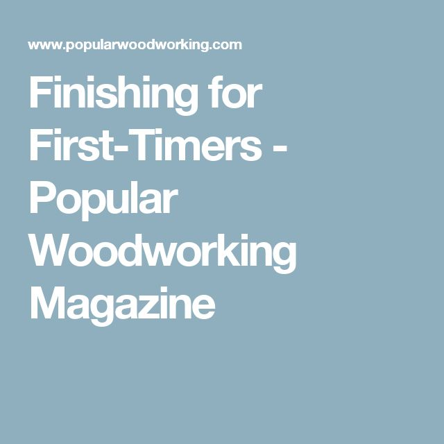 Finishing for First-Timers - Popular Woodworking Magazine