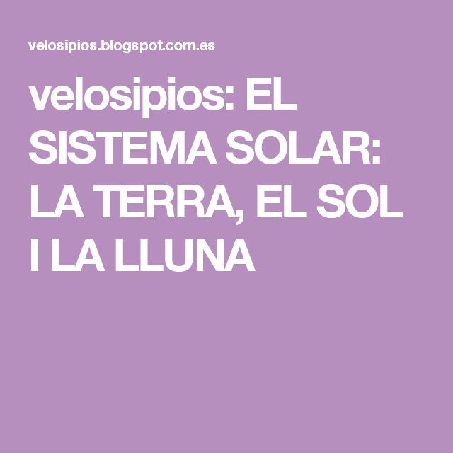 velosipios: EL SISTEMA SOLAR: LA TERRA, EL SOL I LA LLUNA