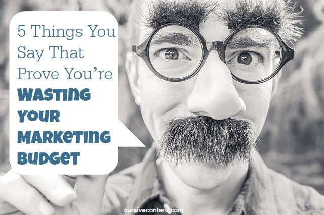5 Things You Say That Prove You're Wasting Your Marketing Budget