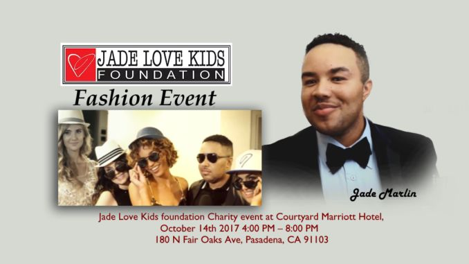 Celebrity Jade Marlin is Hosting Jade Love Kids Foundation Charity Event. October 14, 2017 at 4:00 to 8:00 PM, Pasadena California.   Jade Marlin, Celebrity Fashion Designer, is hosting Jade Love Kids foundation Charity event at Courtyard Marriott Hotel, 180 N Fair Oaks Ave, Pasadena, CA 91103 at 4:00 PM. The invited guests will be attending to celebrate the launch of Jade Love Kids Foundation.        Our mission is to improve the basic fundamentals of our children's lives to ensure success…