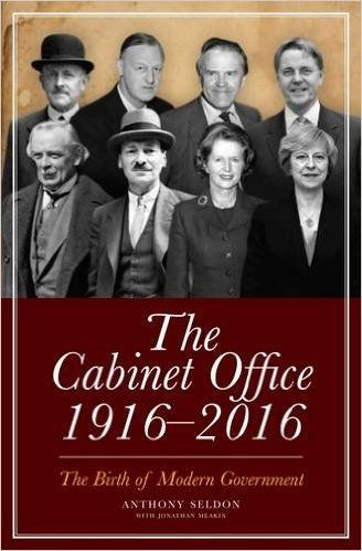Book Review: The Cabinet Office: 1916-2016 by Anthony Seldon with Jonathan Meakin | LSE Review of Books