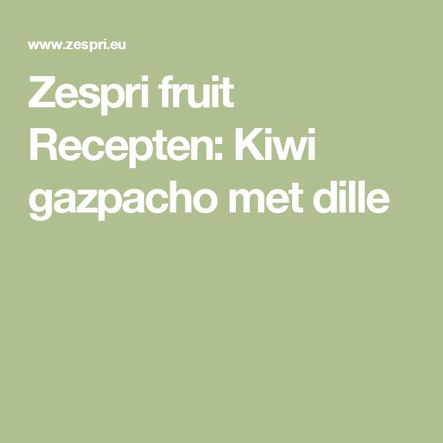Zespri fruit Recepten: Kiwi gazpacho met dille