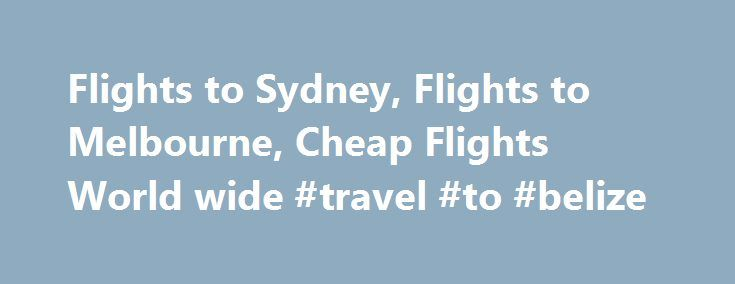 Flights to Sydney, Flights to Melbourne, Cheap Flights World wide #travel #to #belize http://travels.remmont.com/flights-to-sydney-flights-to-melbourne-cheap-flights-world-wide-travel-to-belize/  #cheapest airfare # Find Cheap Flights Just a few of the 100+ airlines to compare Hotel.com.au via our cheap flights partner Zuji, offers you popular, top-selling destinations at even more popular prices. Compare the airfares of dozens of leading airlines... Read moreThe post Flights to Sydney…