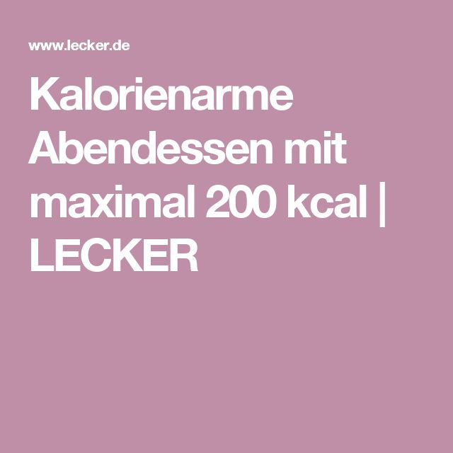 Kalorienarme Abendessen mit maximal 200 kcal | LECKER