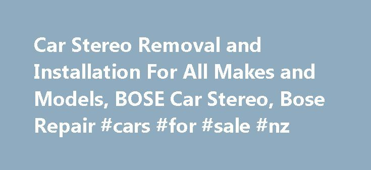 Car Stereo Removal and Installation For All Makes and Models, BOSE Car Stereo, Bose Repair #cars #for #sale #nz http://cars.nef2.com/car-stereo-removal-and-installation-for-all-makes-and-models-bose-car-stereo-bose-repair-cars-for-sale-nz/  #car stereo # How to Remove and Install Factory Car Stereo Over 12,000 removal guides posted! Car stereo removal instructions help you remove stereos, speakers, and amplifiers to send for repair to www.CarStereoHelp.com. These guides aid with installing…