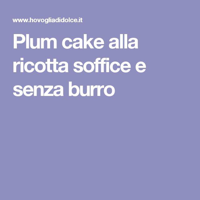 Plum cake alla ricotta soffice e senza burro