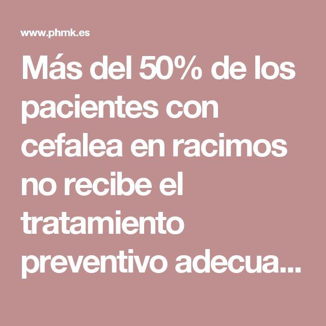 Más del 50% de los pacientes con cefalea en racimos no recibe el tratamiento preventivo adecuado Revista Pharma Market