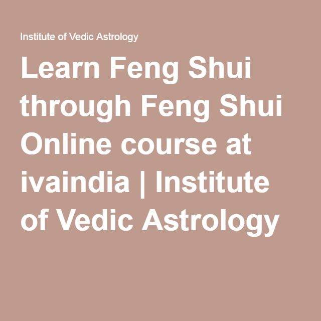 Learn Feng Shui through Feng Shui Online course at ivaindia | Institute of Vedic Astrology