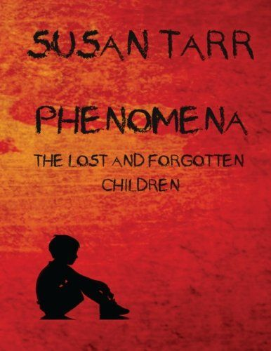 PHENOMENA: The Lost and Forgotten Children by Susan Tarr http://www.amazon.com/dp/0991084551/ref=cm_sw_r_pi_dp_s-RJwb1XYH2AC