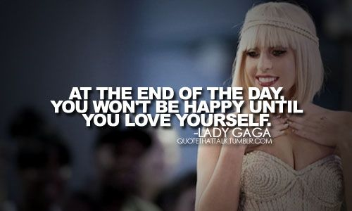 "On happiness: ""At the end of the day, you won't be happy until you love yourself."""