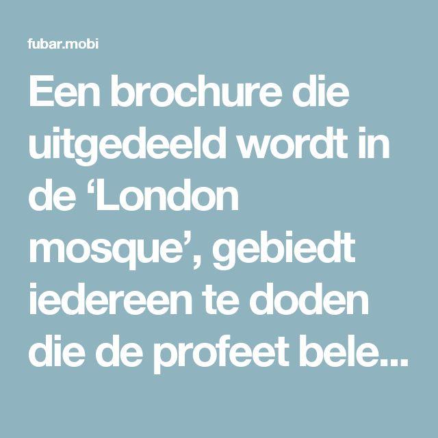 Een brochure die uitgedeeld wordt in de 'London mosque', gebiedt iedereen te doden die de profeet beledigt – Fubar