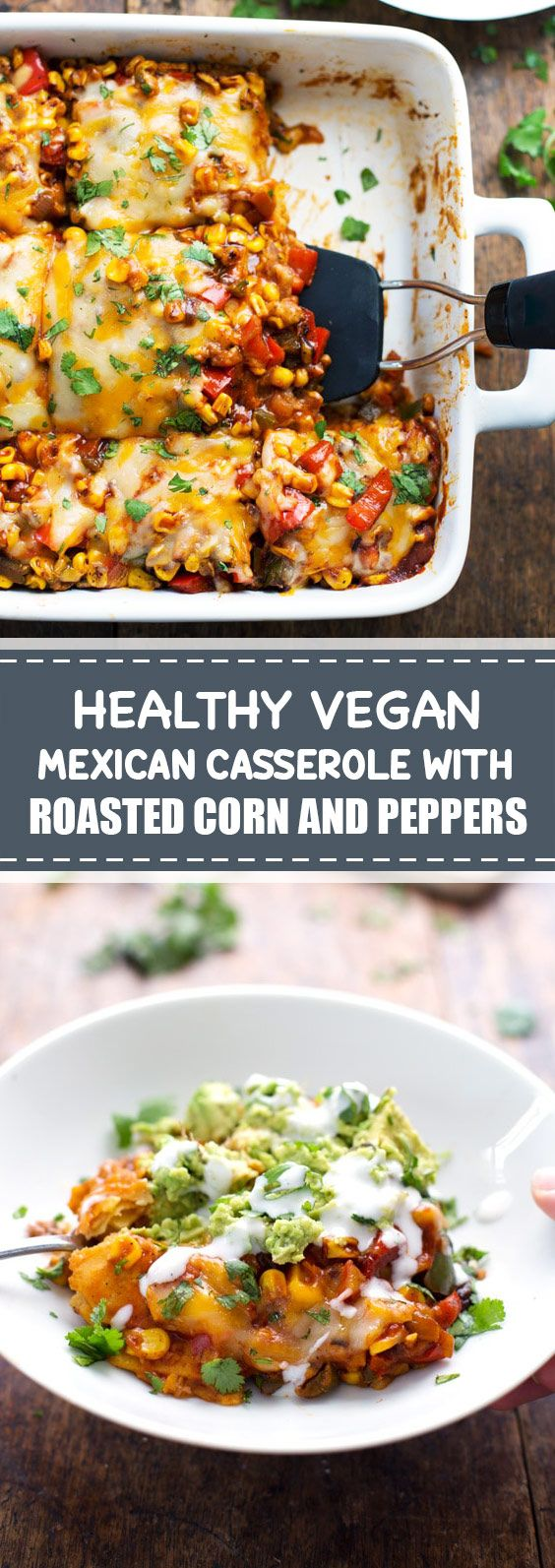 Healthy Vegan Mexican Casserole with Roasted Corn and Peppers   This Healthy Veg…