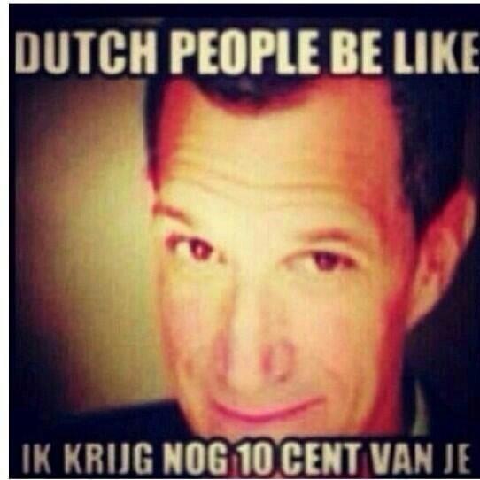 Haha zelfs in het buitenland hebben Nederlanders een gierige reputatie!