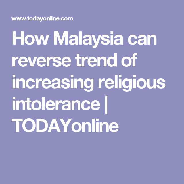 How Malaysia can reverse trend of increasing religious intolerance | TODAYonline