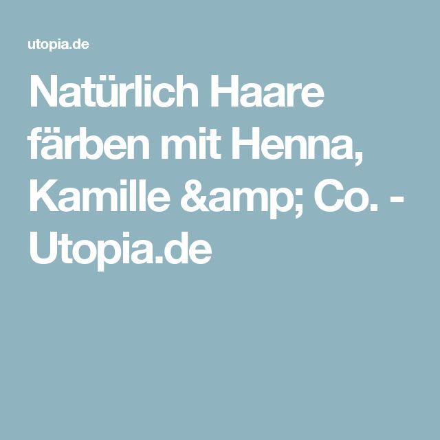 Natürlich Haare färben mit Henna, Kamille & Co. - Utopia.de