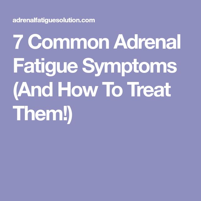 7 Common Adrenal Fatigue Symptoms (And How To Treat Them!)