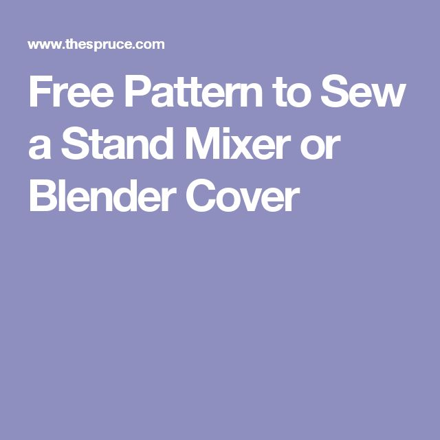 Free Pattern to Sew a Stand Mixer or Blender Cover
