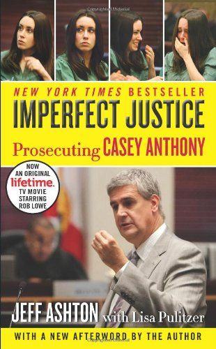 Imperfect Justice: Prosecuting Casey Anthony by Jeff Ashton