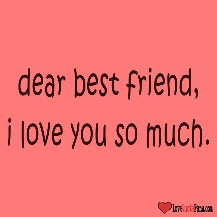 I Love U Friend Quotes: Dear Best Friend I Love You So Much. #love #quote