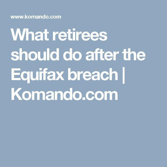 what retirees should do after the equifax breach komandocom