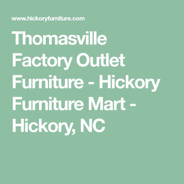 Thomasville Factory Outlet Furniture - Hickory Furniture Mart - Hickory, NC