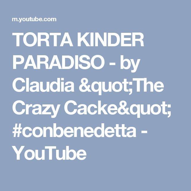 "TORTA KINDER PARADISO - by Claudia ""The Crazy Cacke"" #conbenedetta - YouTube"