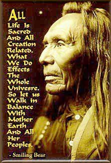 all life is sacred and all creation related. what we do affects the whole universe.... - Smiling Bear, cherokee native american
