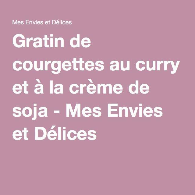 Gratin de courgettes au curry et à la crème de soja - Mes Envies et Délices