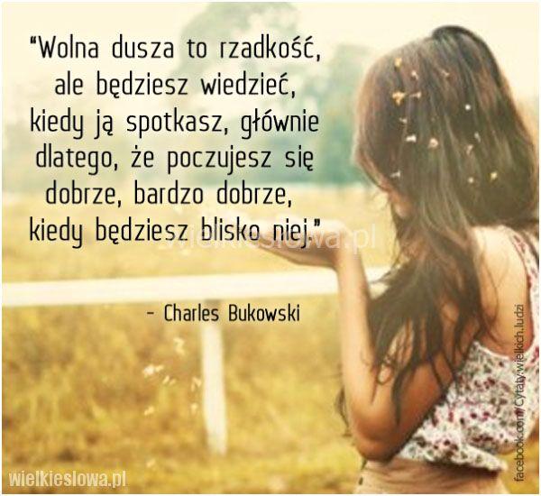 Wolna dusza to rzadkość, ale będziesz wiedzieć... #Bukowski-Charles,  #Dusza, #Relacje-międzyludzkie, #Wolność