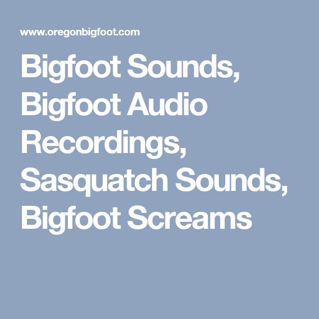 Bigfoot Sounds, Bigfoot Audio Recordings, Sasquatch Sounds, Bigfoot Screams