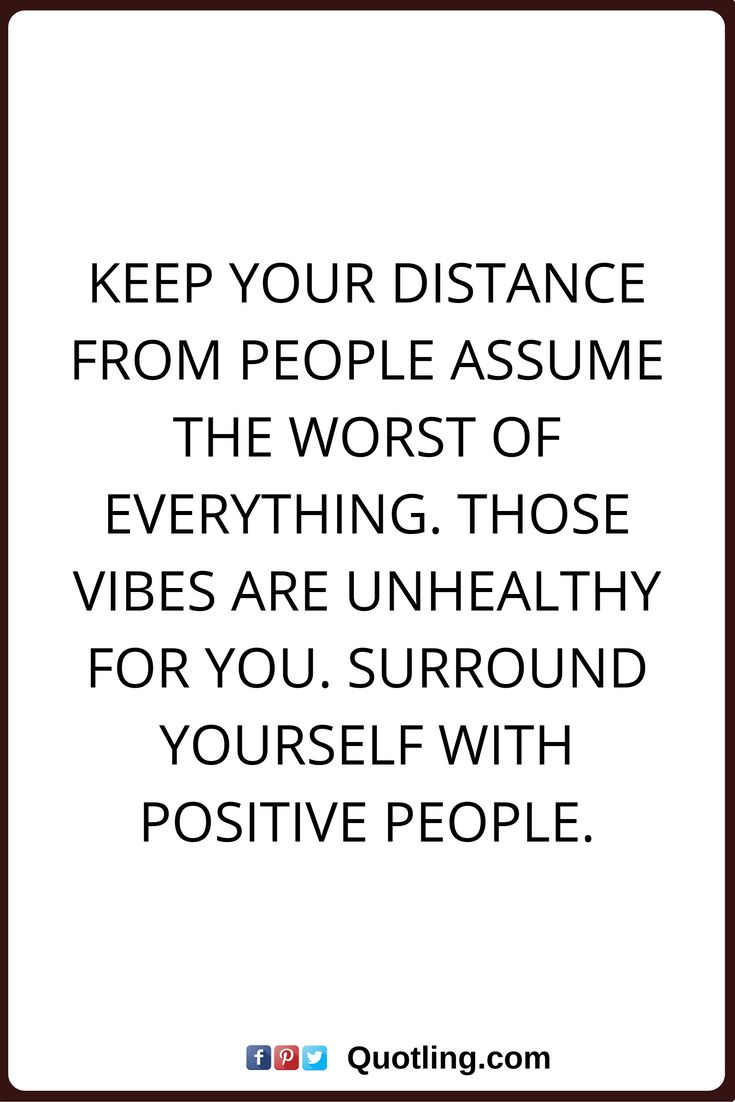 Negative people quotes keep your distance from people assume the worst of everything those vibes