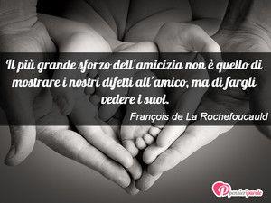 Immagine con frase di François de La Rochefoucauld - Il più grande sforzo dell'amicizia non è...
