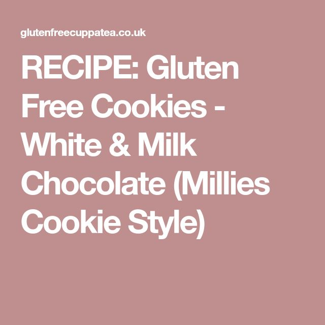 RECIPE: Gluten Free Cookies - White & Milk Chocolate (Millies Cookie Style)