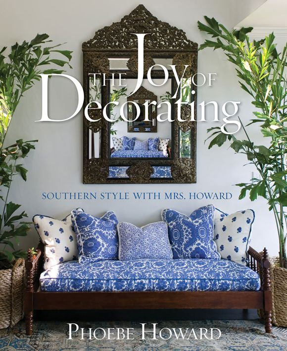 The Joy of Decorating: Southern Style with Mrs. Howard and a photo slideshow!: Worth Reading, Southern Style, Coffee Table, Blue, Joy, Books Worth, Phoebe Howard, Styles, Decorating