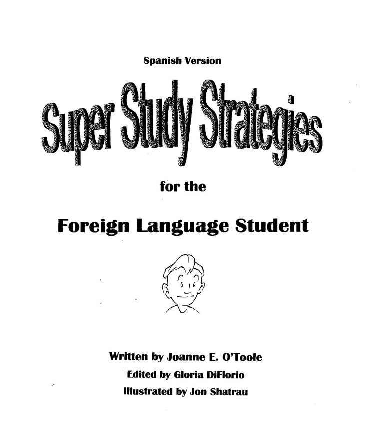 Super Study Strategies for the Foreign Language Student  Booklet of study strategies for foreign language students and their study partners with examples in Spanish.  Written by Joanne E. O'Toole.