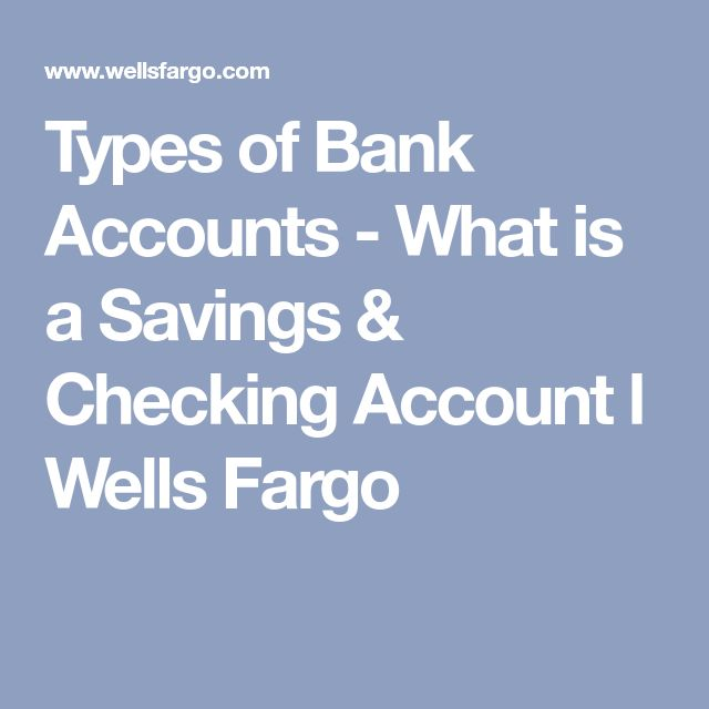 Types of Bank Accounts - What is a Savings & Checking Account l Wells Fargo
